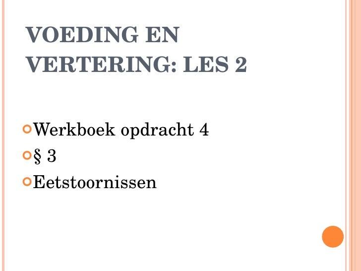 VOEDING EN VERTERING: LES 2 <ul><li>Werkboek opdracht 4 </li></ul><ul><li>§ 3 </li></ul><ul><li>Eetstoornissen </li></ul>