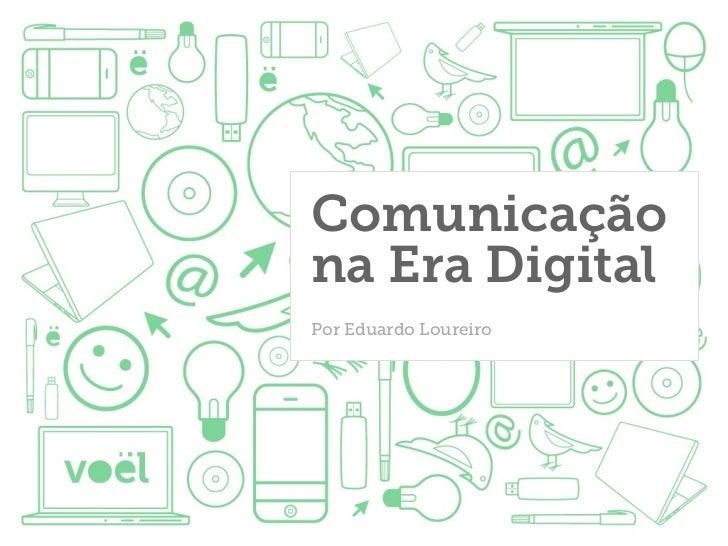 Comunicaçãona Era DigitalPor Eduardo Loureiro