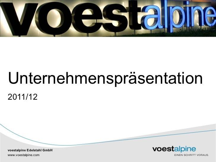 Unternehmenspräsentation2011/12voestalpine Edelstahl GmbHwww.voestalpine.com   |               |