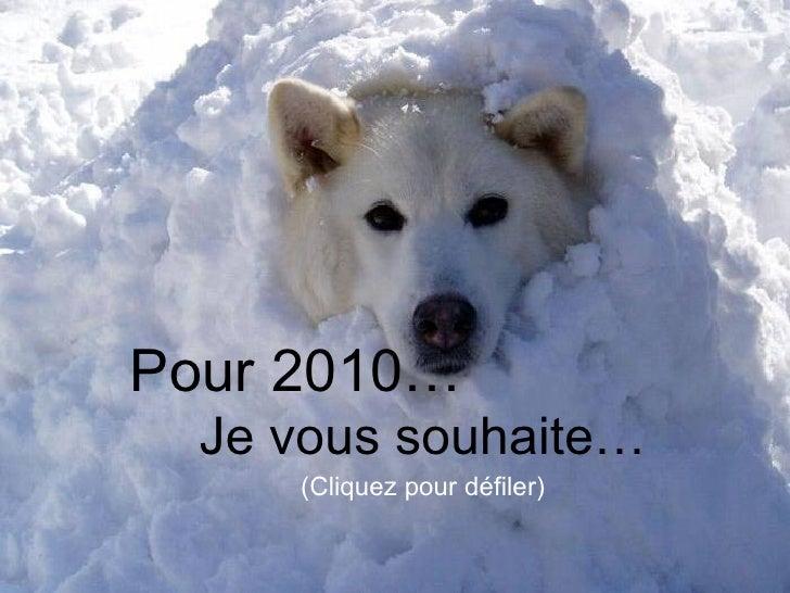 Pour 2010… Je vous souhaite… (Cliquez pour défiler)