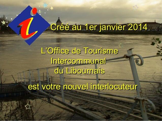 Créé au 1er janvier 2014 L'Office de Tourisme Intercommunal du Libournais  est votre nouvel interlocuteur