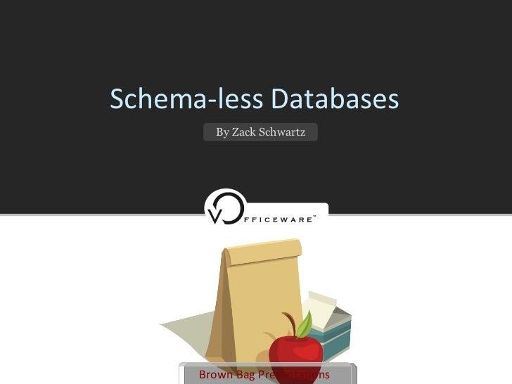 Schema-less Databases By Zack Schwartz Brown Bag Presentations