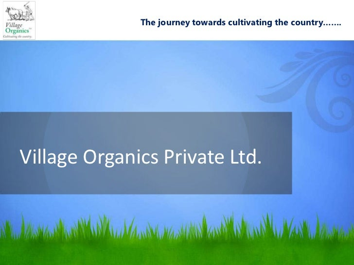 The journey towards cultivating the country…….Village Organics Private Ltd.