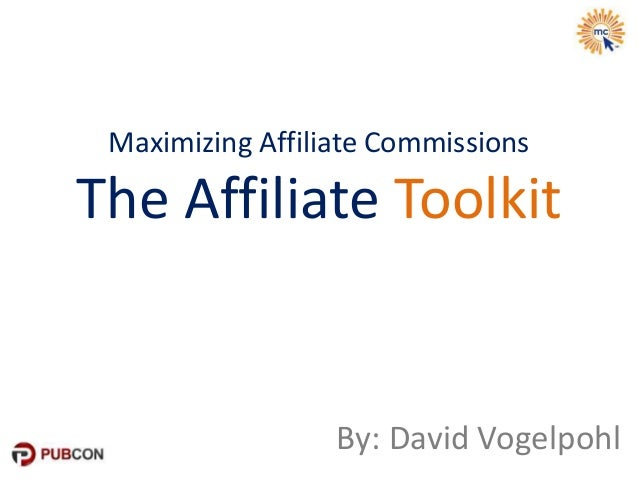 Maximizing Affiliate Commissions The Affiliate Toolkit By: David Vogelpohl