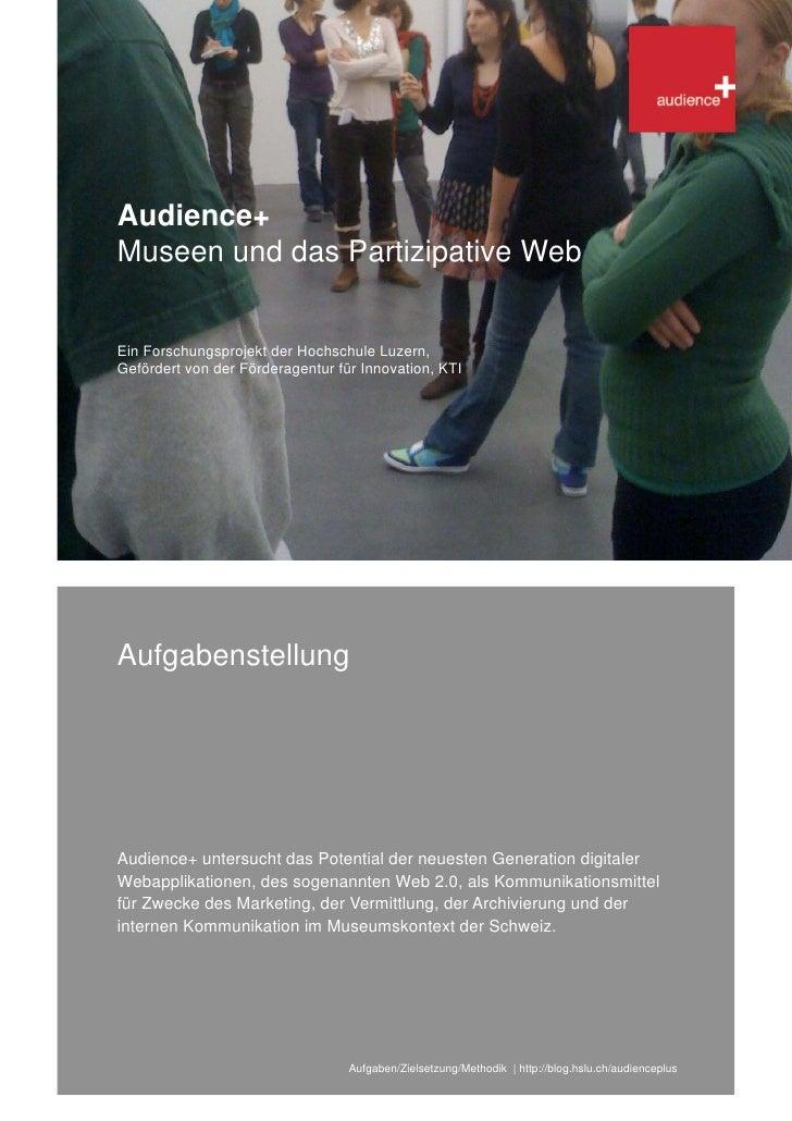 Audience+ Museen und das Partizipative Web   Ein Forschungsprojekt der Hochschule Luzern, Gefördert von der Förderagentur ...