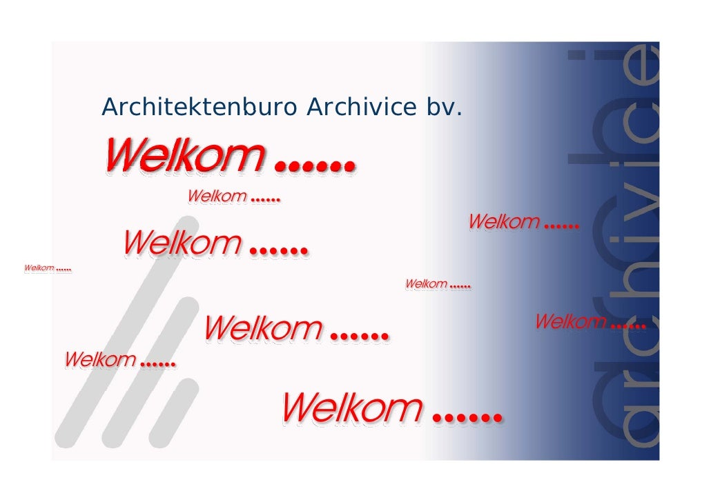 Architektenburo Archivice bv                                       bv.              Welkom ……                    Welkom ……...