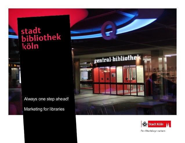 Always onestep ahead!Always one step ahead!MarkeforingMarketing t librariesstrategiesfor libraries            1