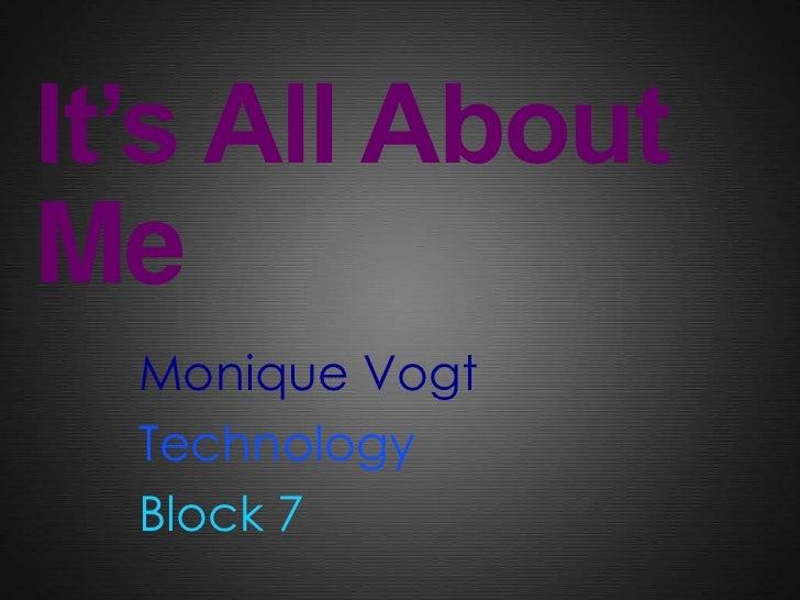 It's All AboutMe  Monique Vogt  Technology  Block 7