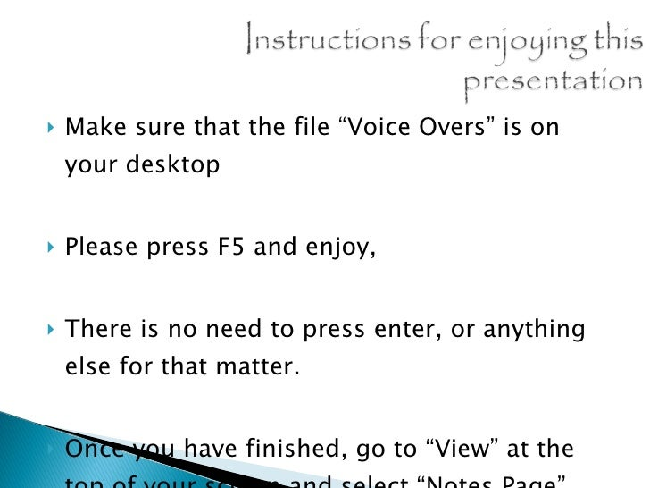 "<ul><li>Make sure that the file ""Voice Overs"" is on your desktop </li></ul><ul><li>Please press F5 and enjoy,  </li></ul><..."