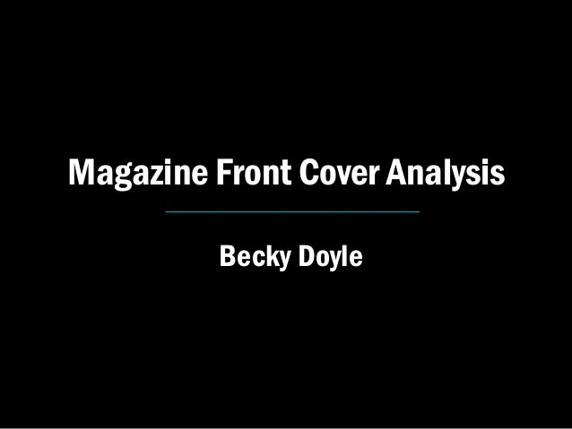 Magazine Front Cover Analysis      ________________________           Becky Doyle