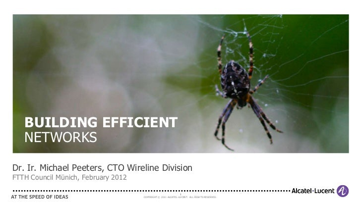 BUILDING EFFICIENT   NETWORKSDr. Ir. Michael Peeters, CTO Wireline DivisionFTTH Council Münich, February 2012             ...