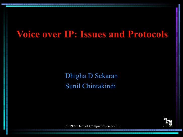 Voice over IP: Issues and Protocols Dhigha D Sekaran Sunil Chintakindi