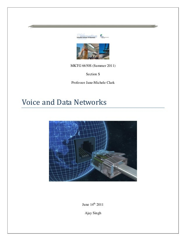 MKTG 6650S (Summer 2011) Section S Professor Jane-Michele Clark Voice and Data Networks June 14th 2011 Ajay Singh