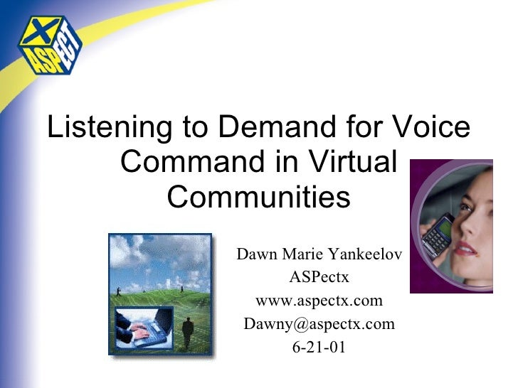 Listening to Demand for Voice Command in Virtual Communities Dawn Marie Yankeelov ASPectx www.aspectx.com [email_address] ...