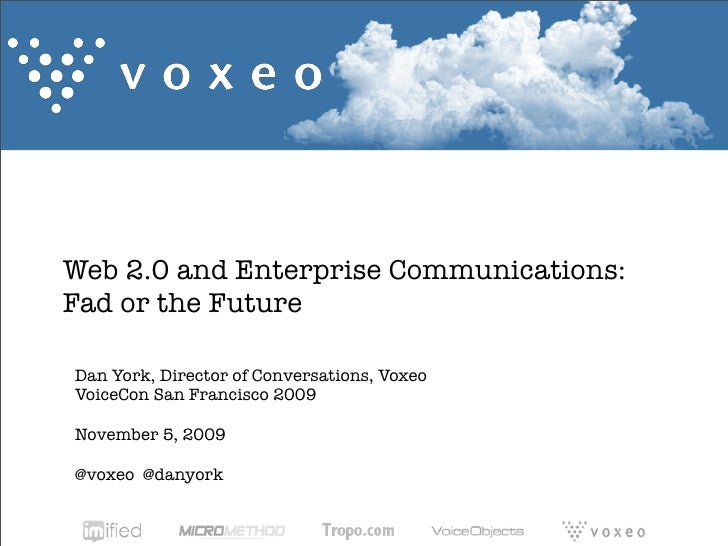 Web 2.0 and Enterprise Communications: Fad or the Future  Dan York, Director of Conversations, Voxeo VoiceCon San Francisc...