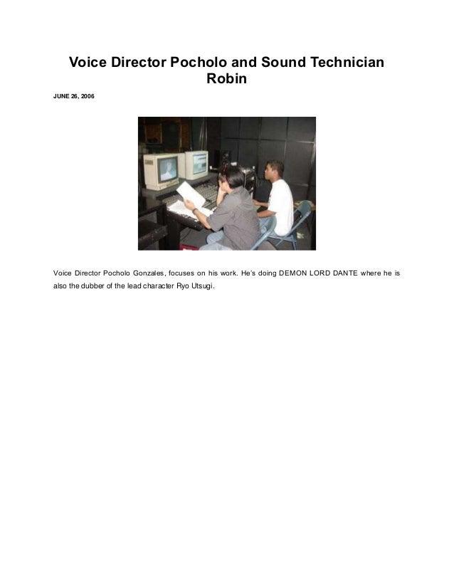 Voice Director Pocholo and Sound Technician                        RobinJUNE 26, 2006Voice Director Pocholo Gonzales, focu...