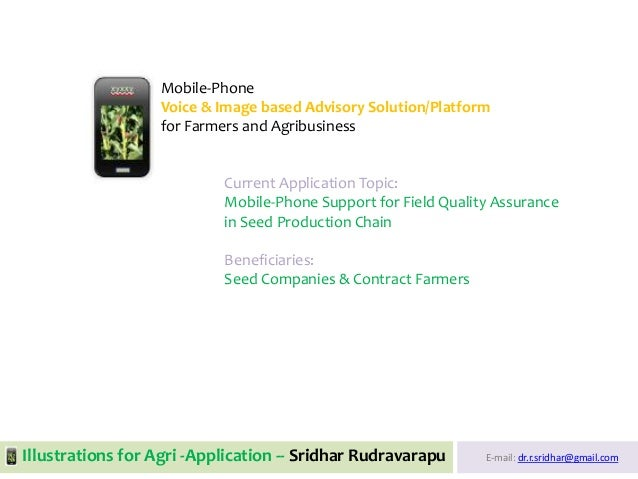 E-mail: dr.r.sridhar@gmail.com Mobile-Phone Voice & Image based Advisory Solution/Platform for Farmers and Agribusiness Cu...