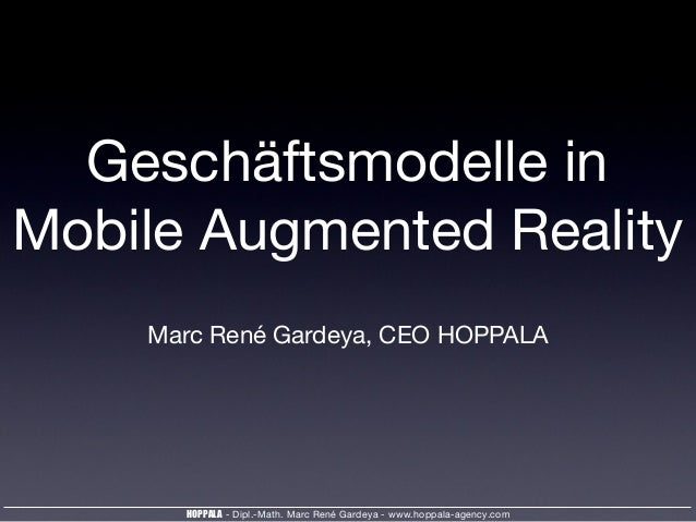 HOPPALA - Dipl.-Math. Marc René Gardeya - www.hoppala-agency.com Geschäftsmodelle in Mobile Augmented Reality Marc René Ga...