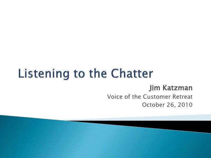 Jim KatzmanVoice of the Customer Retreat             October 26, 2010