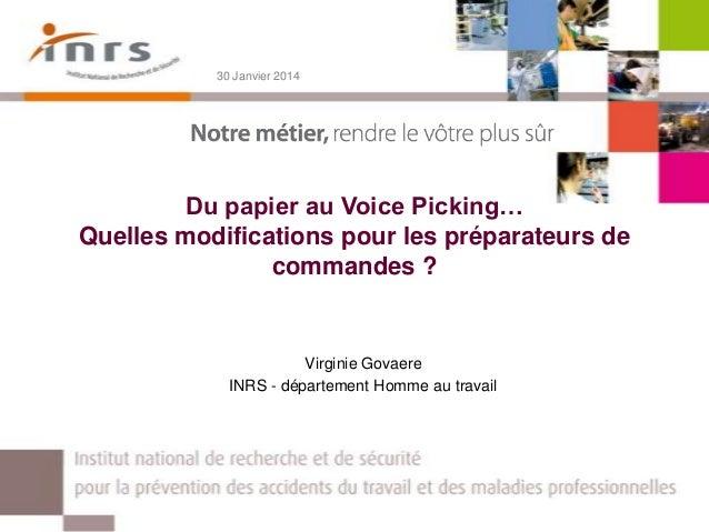 30 Janvier 2014  Du papier au Voice Picking… Quelles modifications pour les préparateurs de commandes ?  Virginie Govaere ...