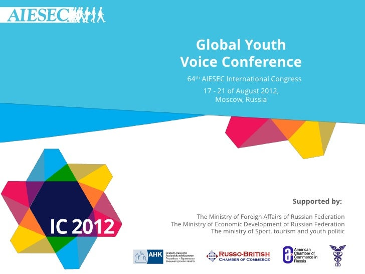 Global Youth   Voice Conference     64th AIESEC International Congress           17 - 21 of August 2012,               Mos...