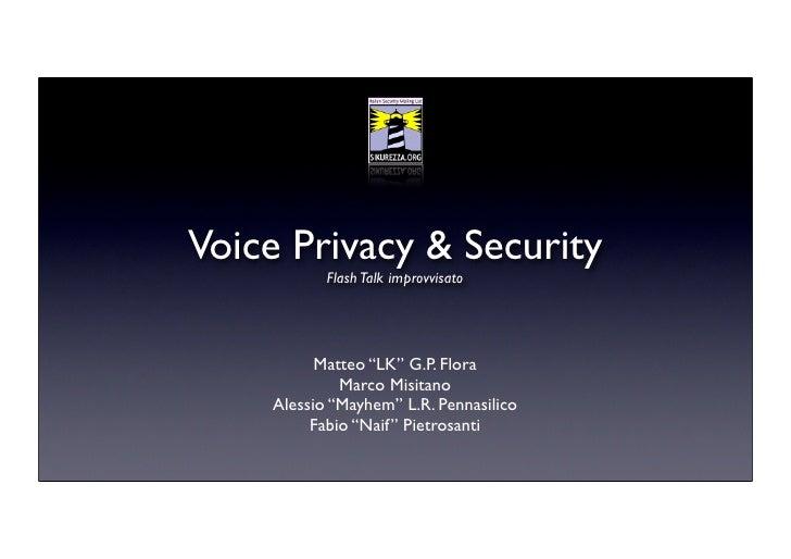 "Voice Privacy & Security            Flash Talk improvvisato               Matteo ""LK"" G.P. Flora              Marco Misita..."