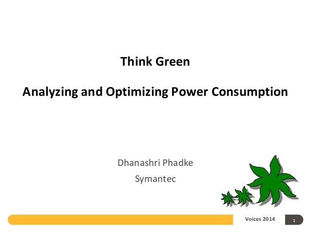 Think Green Analyzing and Optimizing Power Consumption  Dhanashri Phadke Symantec  Voices 2014  1