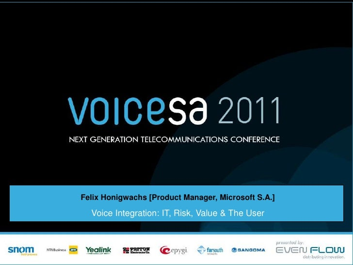 Felix Honigwachs [Product Manager, Microsoft S.A.] <br />Voice Integration: IT, Risk, Value & The User<br />