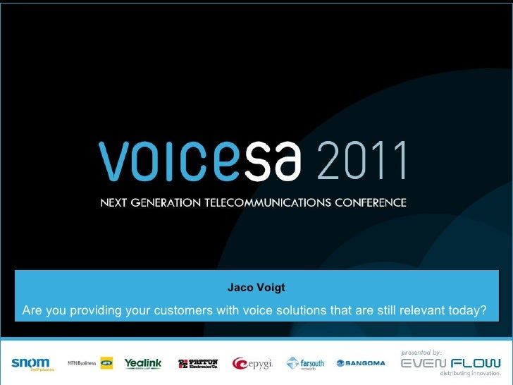 Voice sa2011   jaco voigt - presentation slidesAre you providing your customers with voice solutions that are still relevant today? - By Jaco Voigt