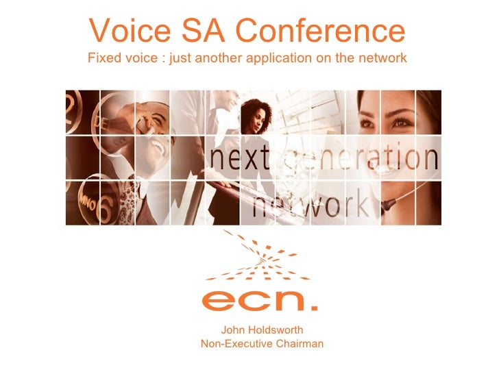 Voice SA Conference Fixed voice : just another application on the network John Holdsworth Non-Executive Chairman