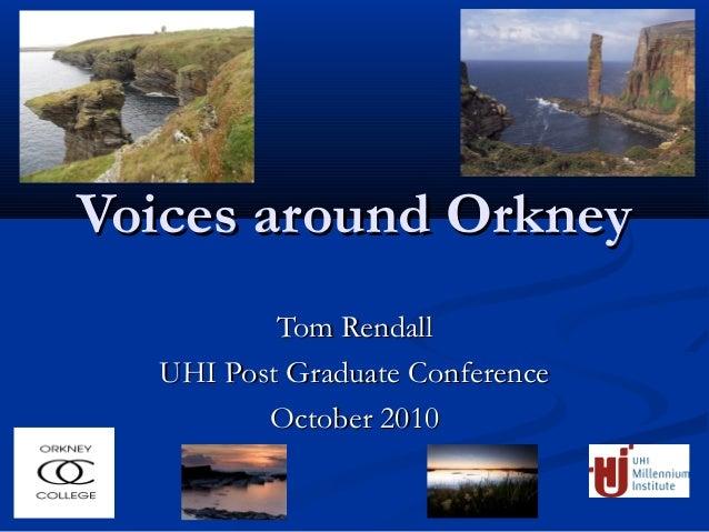 Voices around OrkneyVoices around Orkney Tom RendallTom Rendall UHI Post Graduate ConferenceUHI Post Graduate Conference O...
