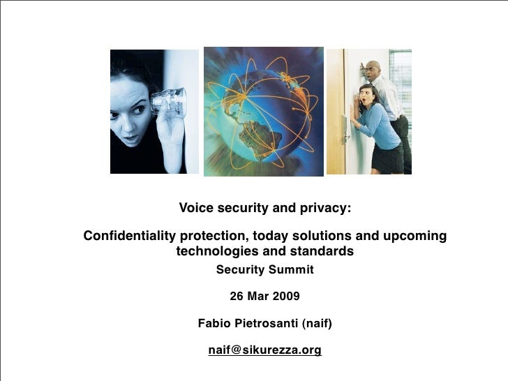 Voice security and privacy:  Confidentiality protection, today solutions and upcoming               technologies and standa...