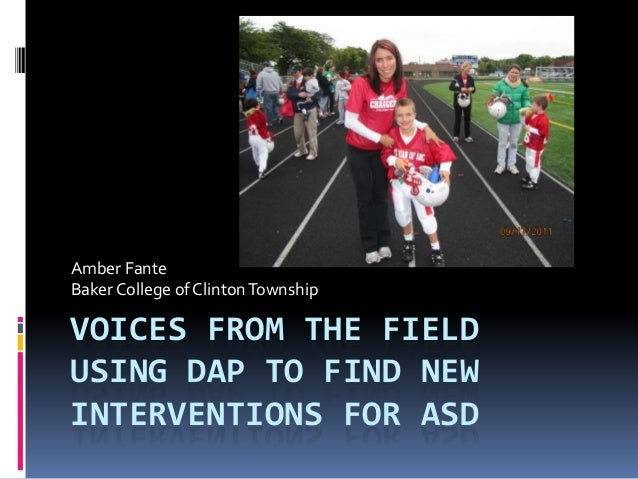 VOICES FROM THE FIELDUSING DAP TO FIND NEWINTERVENTIONS FOR ASDAmber FanteBaker College of ClintonTownship