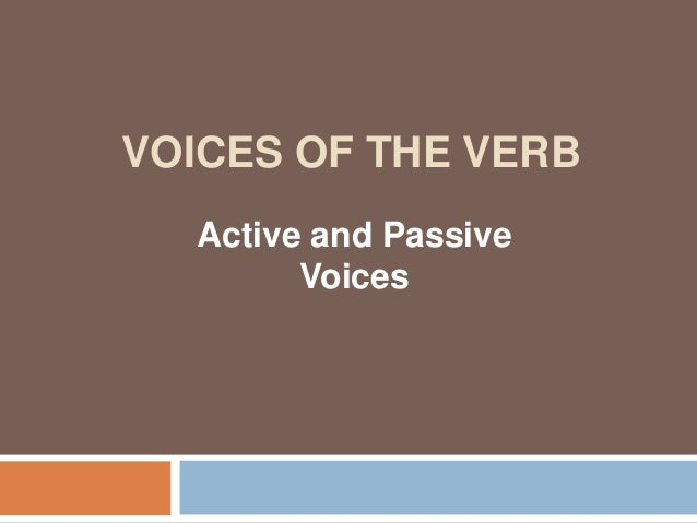VOICES OF THE VERB  Active and Passive        Voices