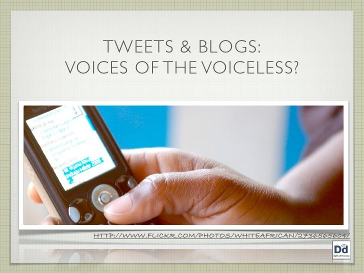TWEETS & BLOGS: VOICES OF THE VOICELESS?       HTTP://WWW.FLICKR.COM/PHOTOS/WHITEAFRICAN/2736565604/