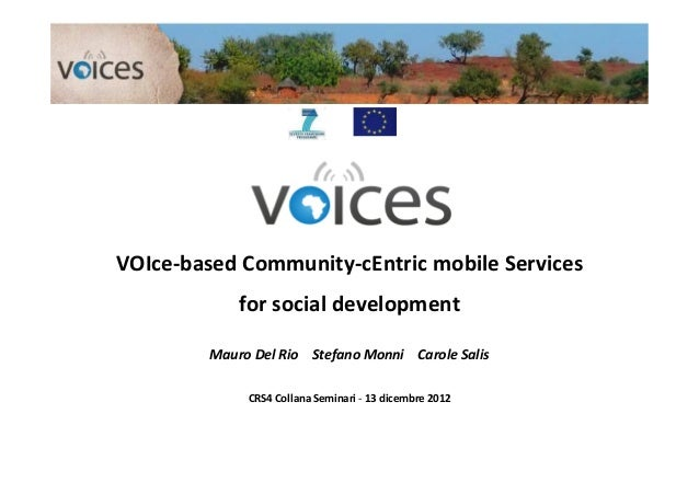 VOIce-based Community-cEntric mobile Services             for social development         Mauro Del Rio Stefano Monni Carol...
