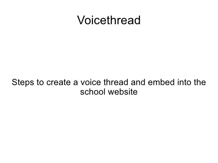 Voicethread     Steps to create a voice thread and embed into the                   school website