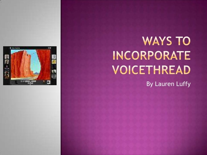 Ways to Incorporate Voicethread<br />By Lauren Luffy<br />