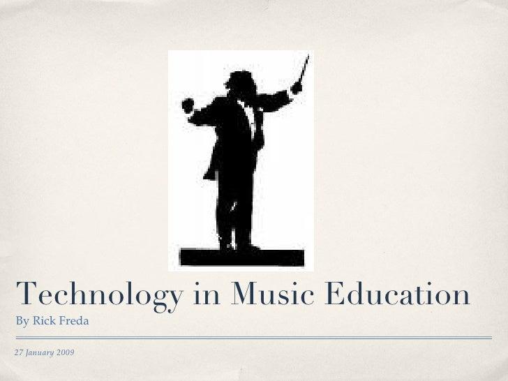 Technology in Music Education <ul><li>By Rick Freda </li></ul>27 January 2009