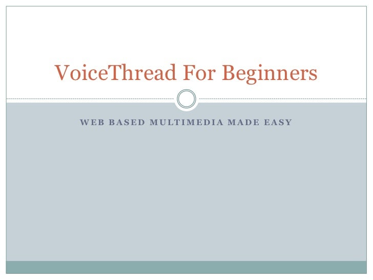 Web Based Multimedia made Easy<br />VoiceThread For Beginners<br />