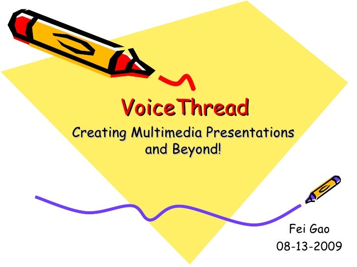 VoiceThread Creating Multimedia Presentations and Beyond! Fei Gao 08-13-2009