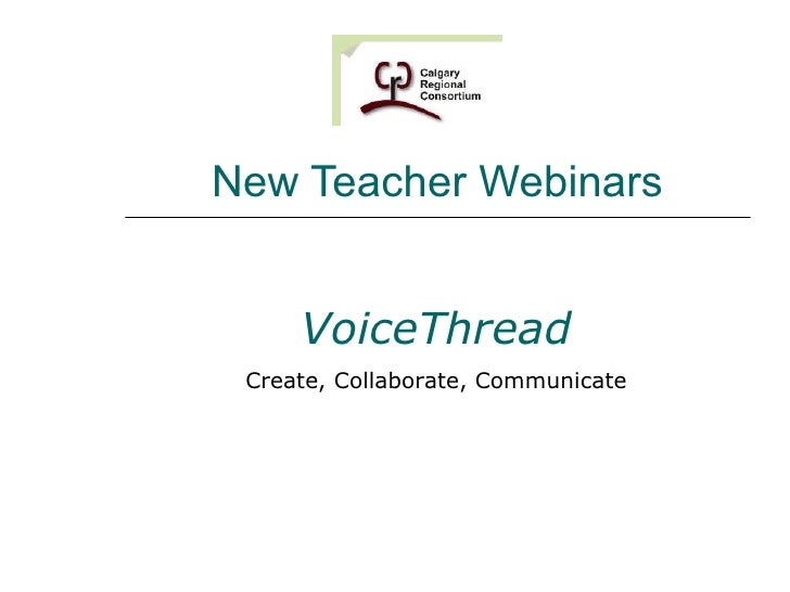New Teacher Webinars VoiceThread Create, Collaborate, Communicate
