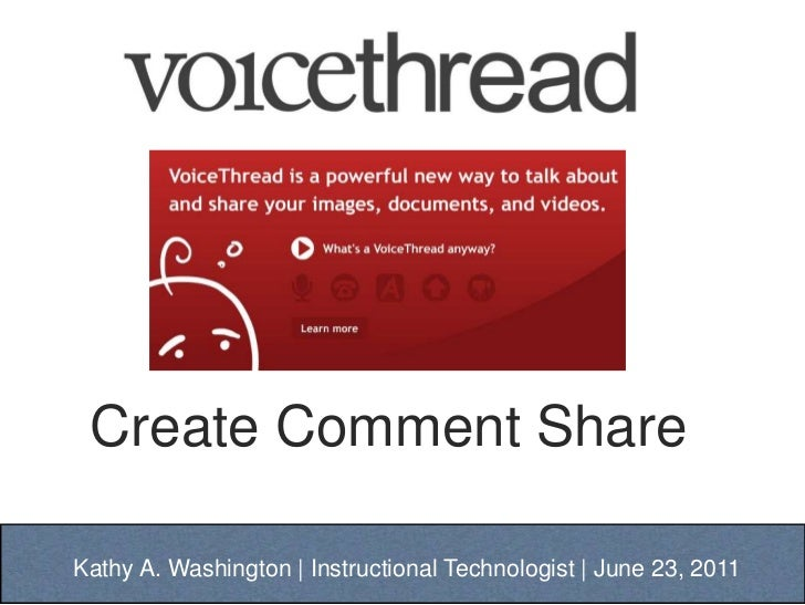 Create Comment Share<br />Kathy A. Washington | Instructional Technologist | June 23, 2011<br />