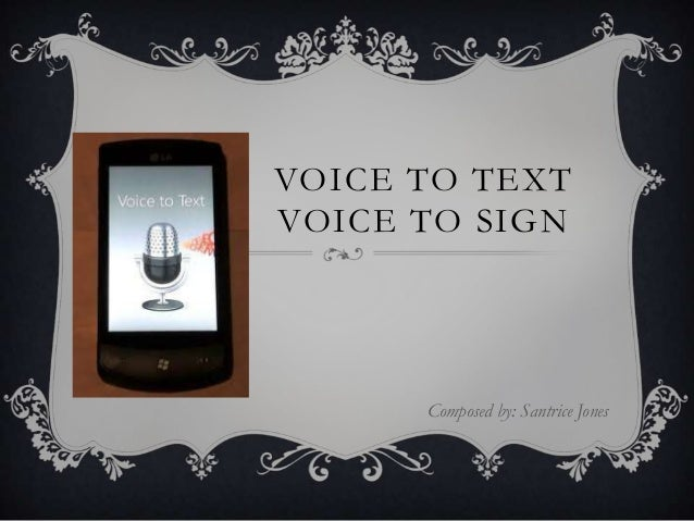 VOICE TO TEXT VOICE TO SIGN Composed by: Santrice Jones