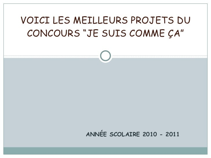 """ANNÉE SCOLAIRE 2010 - 2011 VOICI LES MEILLEURS PROJETS DU CONCOURS """"JE SUIS COMME ÇA"""""""