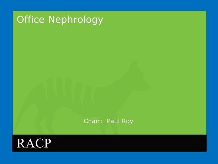 Office Nephrology Chair:  Paul Roy