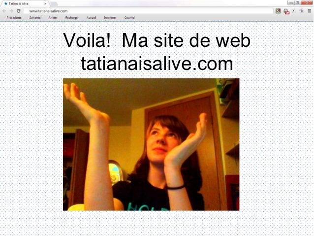 Voila! Ma site de web tatianaisalive.com