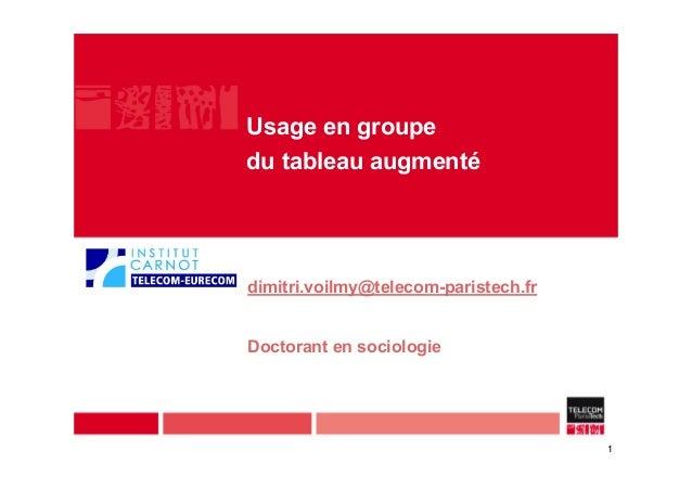Usage en groupe du tableau augmenté dimitri.voilmy@telecom-paristech.fr Doctorant en sociologie 1