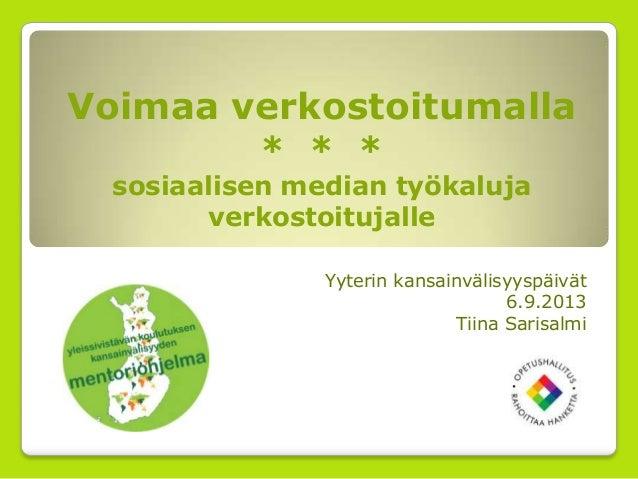 Voimaa verkostoitumalla * * * sosiaalisen median työkaluja verkostoitujalle Yyterin kansainvälisyyspäivät 6.9.2013 Tiina S...