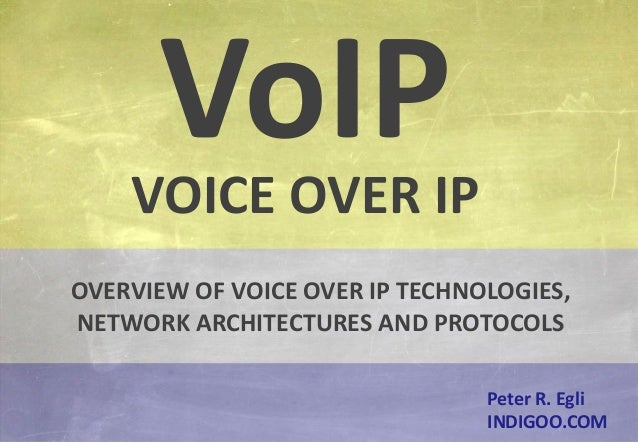 © Peter R. Egli 2015 1/54 Rev. 3.20 Voice over IP indigoo.com Peter R. Egli INDIGOO.COM OVERVIEW OF VOICE OVER IP TECHNOLO...